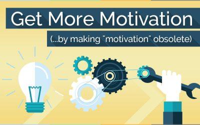 """Get More Motivation (…by making """"motivation"""" obsolete)"""